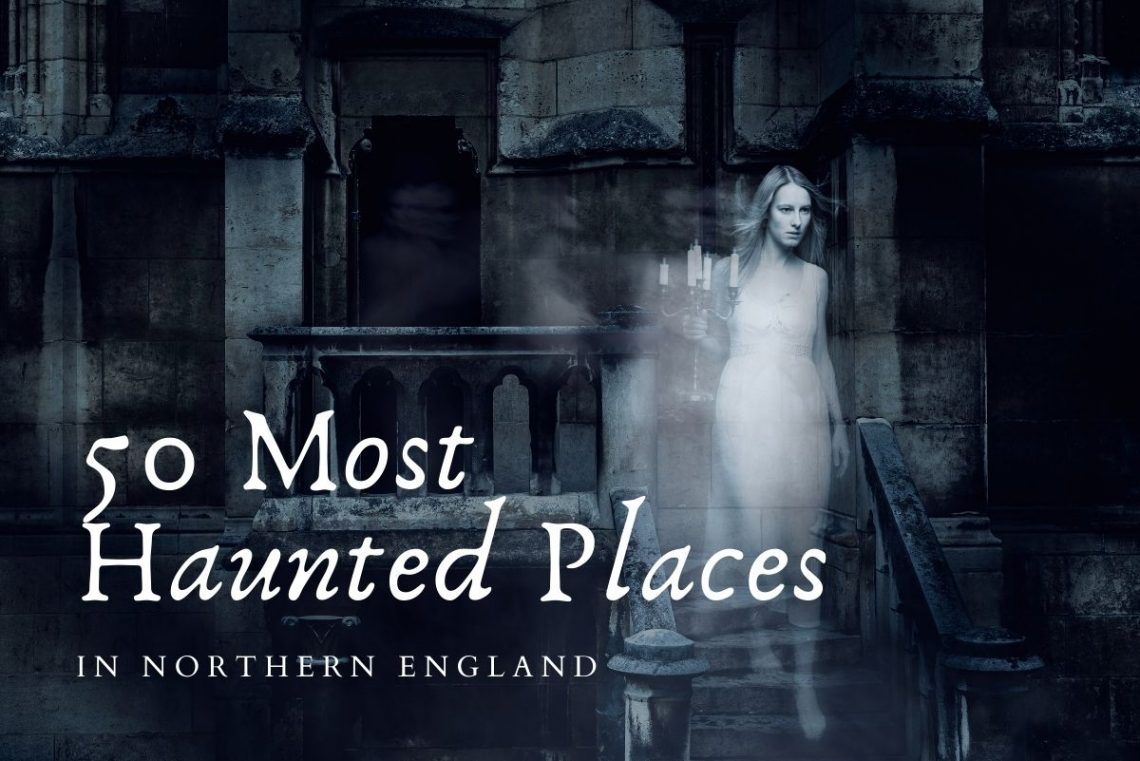 50 most haunted places in northern england