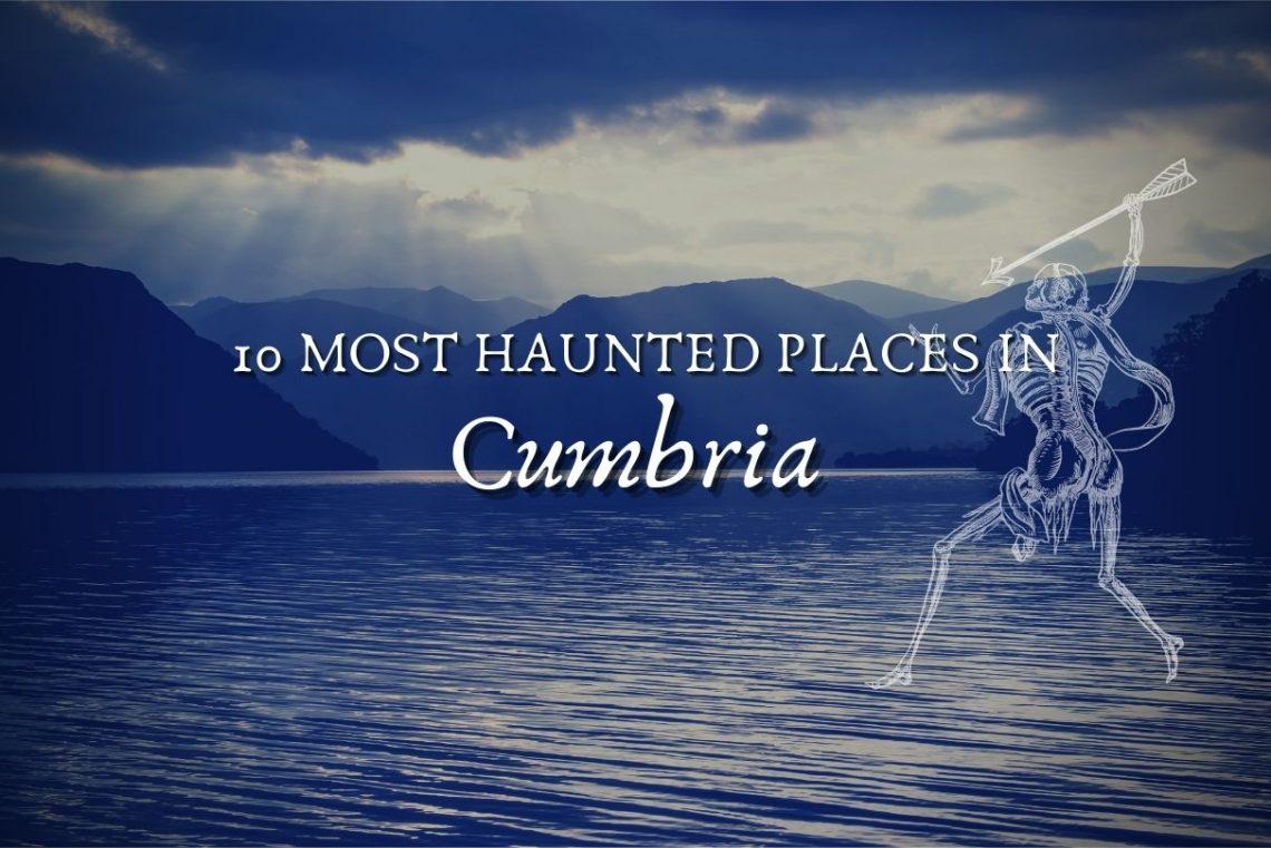 10 most haunted places in cumbria