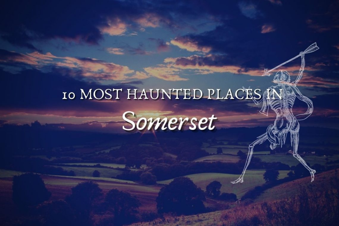 10 most haunted places in somerset
