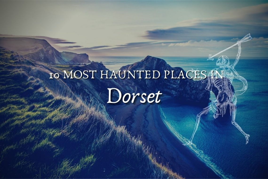 10 most haunted places in dorset